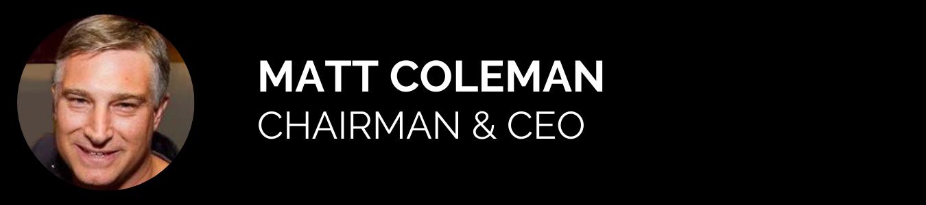 Matt Coleman - Chairman & CEO